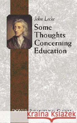 Some Thoughts Concerning Education: (Including of the Conduct of the Understanding) John Locke John William Adamson 9780486455518 Dover Publications