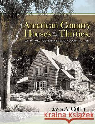 American Country Houses of the Thirties: With Photographs and Floor Plans Lewis A. Coffin James Ford 9780486455921