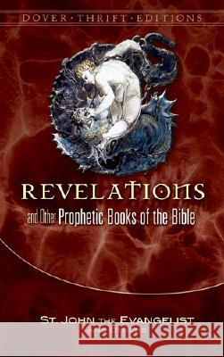 Revelation and Other Prophetic Books of the Bible St John the Evangelist 9780486456447