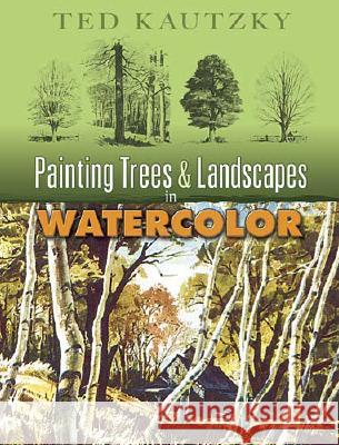 Painting Trees & Landscapes in Watercolor Theodore Kautzky 9780486456973