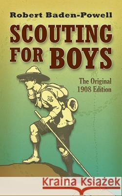 Scouting for Boys: The Original 1908 Edition Robert Baden-Powell 9780486457192
