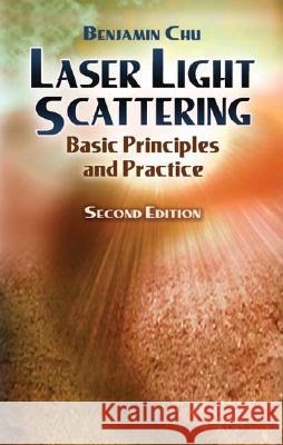 Laser Light Scattering : Basic Principles and Practice Benjamin Chu 9780486457987