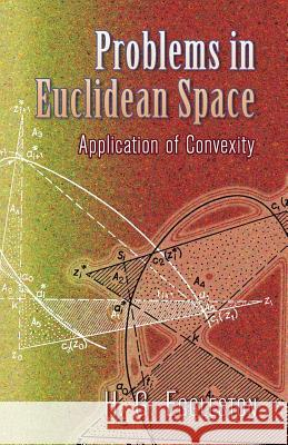 Problems in Euclidean Space: Application of Convexity H. G. Eggleston 9780486458465