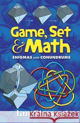 Game, Set and Math: Enigmas and Conundrums Ian Stewart 9780486458847