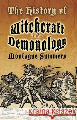The History of Witchcraft and Demonology Montague Summers 9780486460116