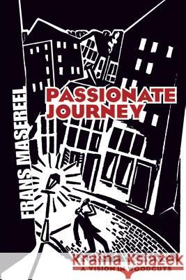 Passionate Journey: A Vision in Woodcuts Frans Masereel 9780486460185