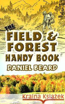 The Field and Forest Handy Book Daniel Beard 9780486461915