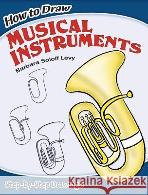 How to Draw Musical Instruments Barbara Soloff Levy 9780486462202