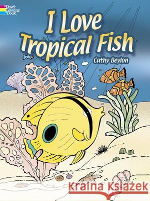 I Love Tropical Fish Cathy Beylon 9780486462219