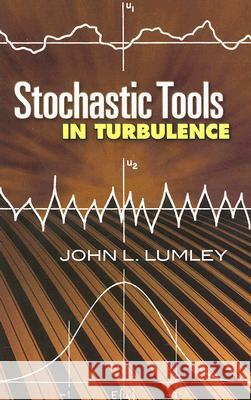 Stochastic Tools in Turbulence John L. Lumley 9780486462707