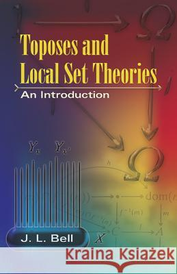 Toposes and Local Set Theories: An Introduction J. L. Bell 9780486462868