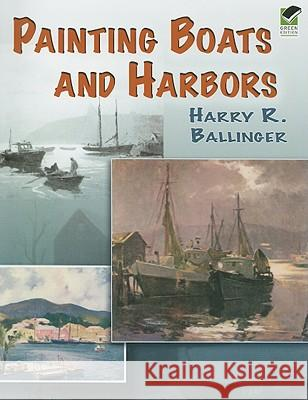 Painting Boats and Harbors Harry Russell Ballinger 9780486464282