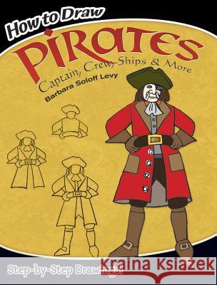 How to Draw Pirates: Captain, Crew, Ships and More Barbara Soloff Levy 9780486465487 Dover Publications