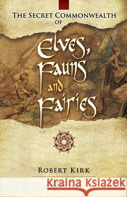 The Secret Commonwealth of Elves, Fauns and Fairies Robert Kirk Andrew Lang 9780486466118