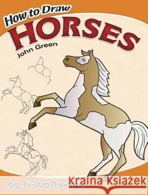 How to Draw Horses John Green 9780486467597