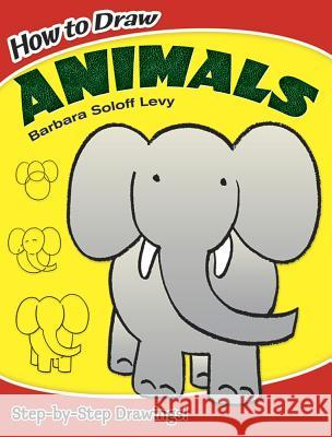 How to Draw Animals Barbara Soloff Levy How to Draw 9780486468938