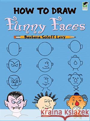 How to Draw Funny Faces Levy, Barbara Soloff|||How to Draw 9780486469775