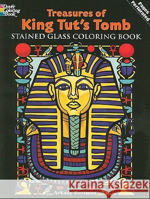 Treasures of King Tut's Tomb Stained Glass Coloring Book Arkady Roytman 9780486469966