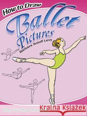 How to Draw Ballet Pictures Barbara Soloff Levy 9780486470559