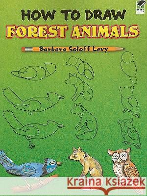 How to Draw Forest Animals Barbara Soloff Levy 9780486471990 Dover Publications
