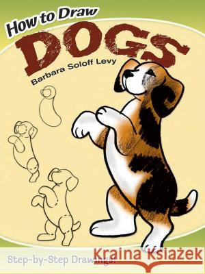 How to Draw Dogs Barbara Soloff Levy How to Draw 9780486472010