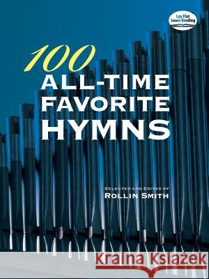100 All-Time Favorite Hymns Rollin Smith 9780486472300