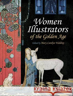 Women Illustrators of the Golden Age Mary Carolyn Waldrep 9780486472522