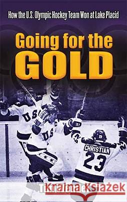Going for the Gold: How the U.S. Olympic Hockey Team Won at Lake Placid Tim Wendel 9780486474618