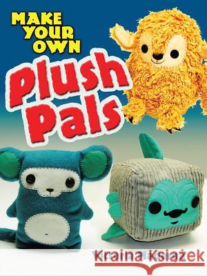 Make Your Own Plush Pals Victoria Maderna 9780486476742