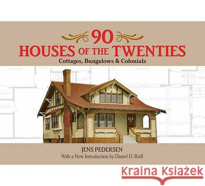 90 Houses of the Twenties : Cottages, Bungalows and Colonials Jens Pedersen Daniel D. Reiff 9780486478869