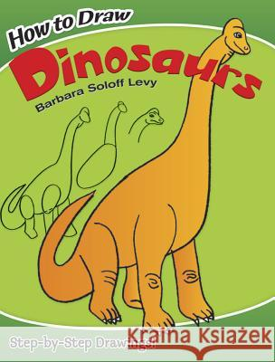 How to Draw Dinosaurs Barbara Soloff Levy How to Draw                              Dinosaurs 9780486479088