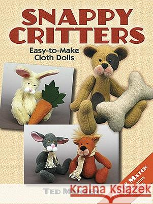 Snappy Critters: Easy-To-Make Plush Toys Ted Menten 9780486481715