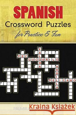 Spanish Crossword Puzzles for Practice and Fun Palmira I. Rojas-Otero 9780486485843