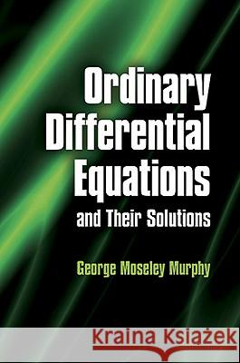 Ordinary Differential Equations and Their Solutions George Moseley Murphy 9780486485911