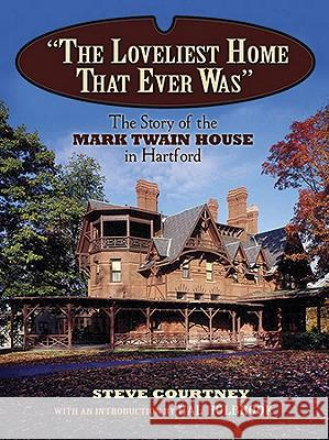 The Loveliest Home That Ever Was : The Story of the Mark Twain House in Hartford Steven Courtney Hal Holbrook 9780486486345