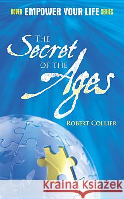 The Secret of the Ages Robert Collier 9780486489223