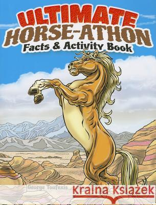 Ultimate Horse-Athon Facts and Activity Book George Toufexis 9780486491844