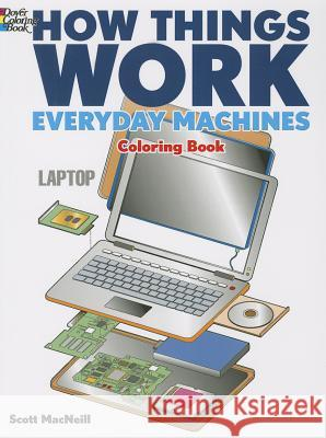 How Things Work: Everyday Machines Coloring Book Scott MacNeill 9780486492209