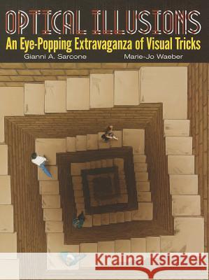 Optical Illusions: An Eye-Popping Extravaganza of Visual Tricks Gianni A. Sarcone Marie-Jo Waeber 9780486493541