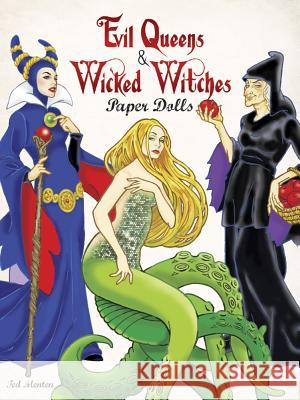 Evil Queens & Wicked Witches Paper Dolls Ted Menten 9780486494975 Dover Publications