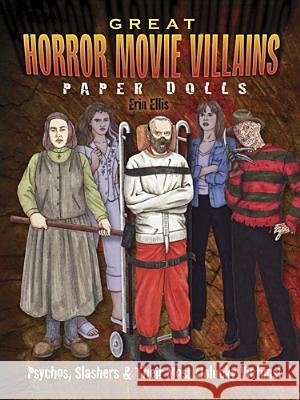 Great Horror Movie Villains Paper Dolls : Psychos to Slashers and their most infamous victims! Erin Ellis Ellis 9780486498867
