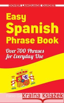 Easy Spanish Phrase Book New Edition: Over 700 Phrases for Everyday Use Pablo Garci 9780486499055