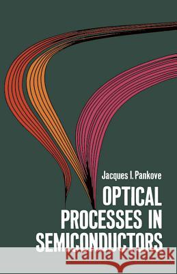 Optical Processes in Semiconductors Jacques I. Pankove 9780486602752