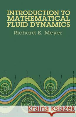 Introduction to Mathematical Fluid Dynamics Richard E. Meyer Physics 9780486615547