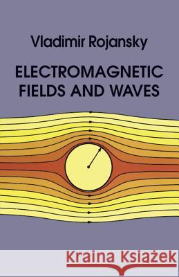 Electromagnetic Fields and Waves Vladimir Rojansky Rojansky 9780486638348