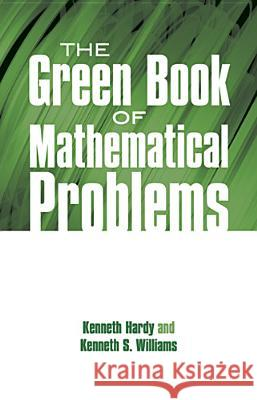 The Green Book of Mathematical Problems Kenneth Hardy Kenneth S. Williams 9780486695730