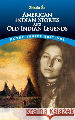 American Indian Stories and Old Indian Legends Zitkala-Sa 9780486780436 Dover Publications