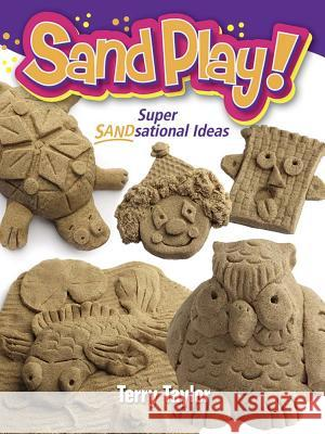 Sand Play!: Super Sandsational Ideas Terry Taylor 9780486794792