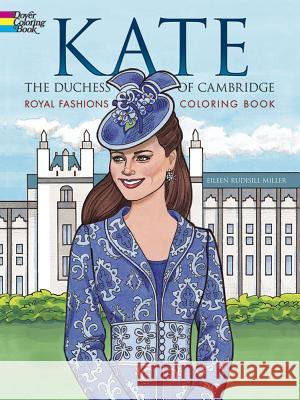 Kate, the Duchess of Cambridge Royal Fashions Coloring Book Eileen Rudisill Miller 9780486797724