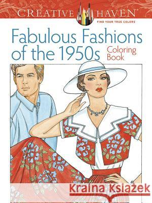 Creative Haven Fabulous Fashions of the 1950s Coloring Book Ming-Ju Sun 9780486799063